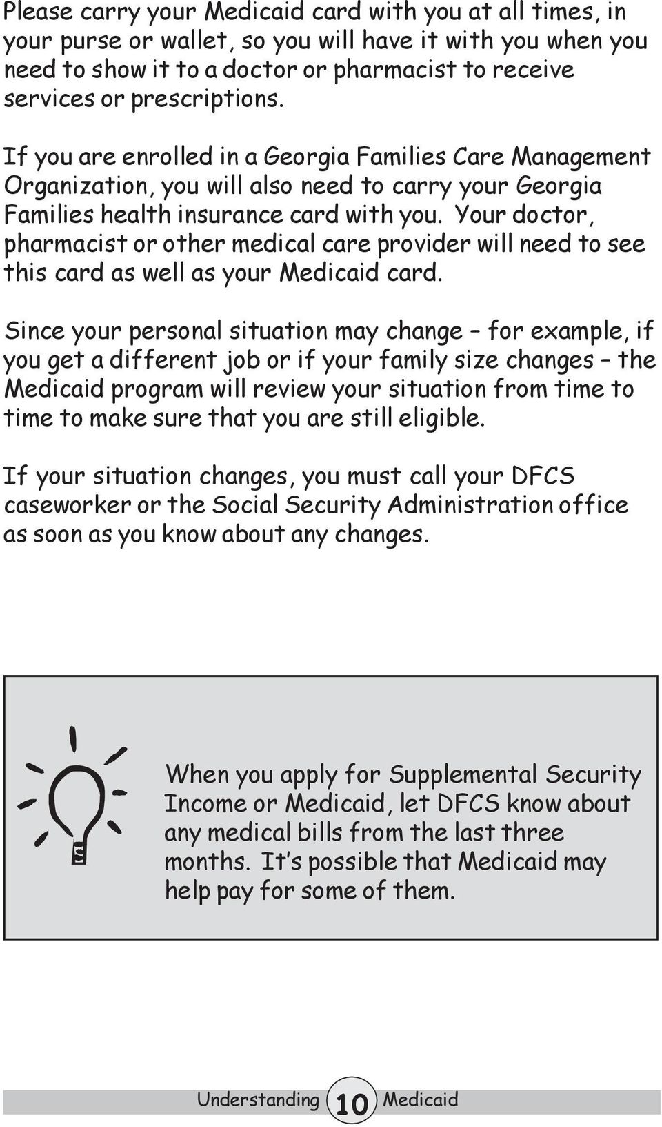 Your doctor, pharmacist or other medical care provider will need to see this card as well as your card.