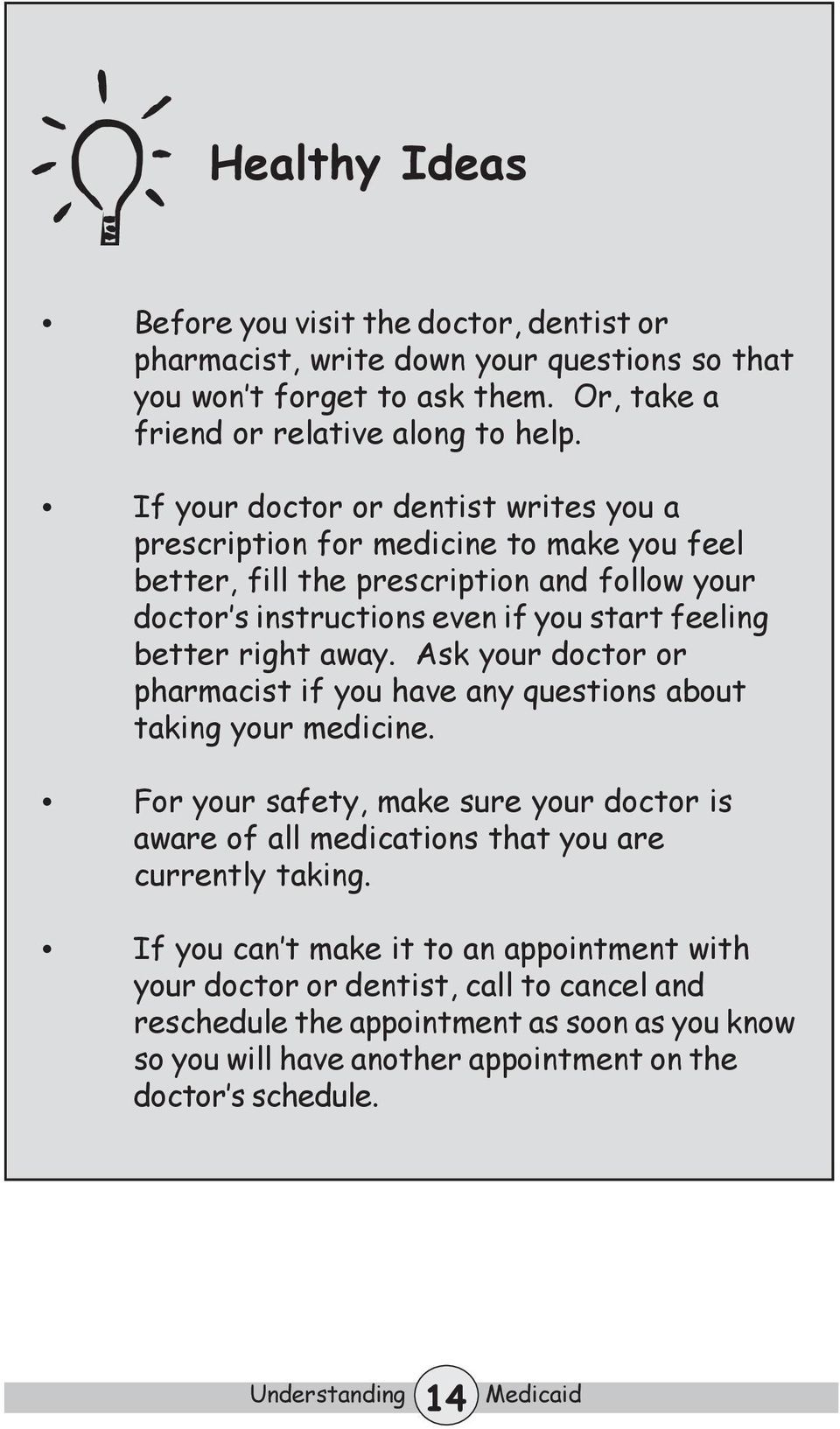 right away. Ask your doctor or pharmacist if you have any questions about taking your medicine.