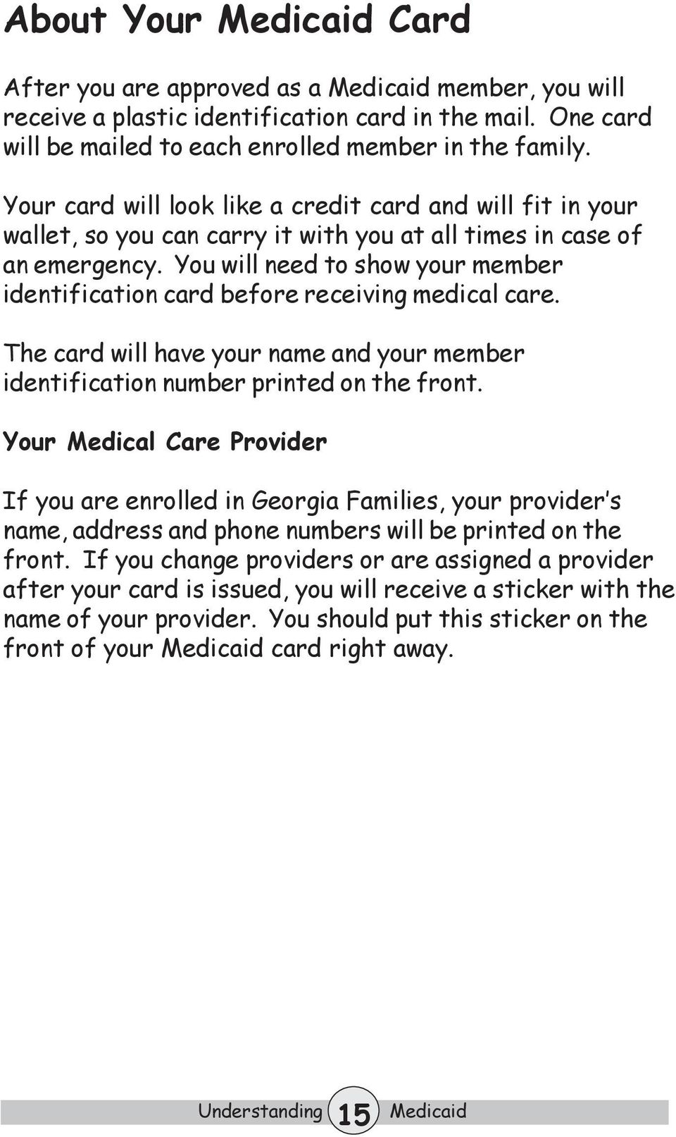 You will need to show your member identification card before receiving medical care. The card will have your name and your member identification number printed on the front.