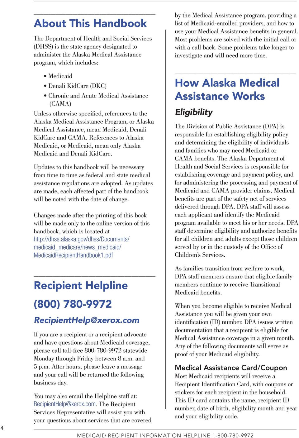 References to Alaska Medicaid, or Medicaid, mean only Alaska Medicaid and Denali KidCare.