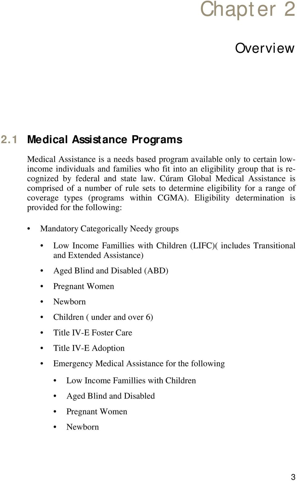 and state law. Cúram Global Medical Assistance is comprised of a number of rule sets to determine eligibility for a range of coverage types (programs within CGMA).