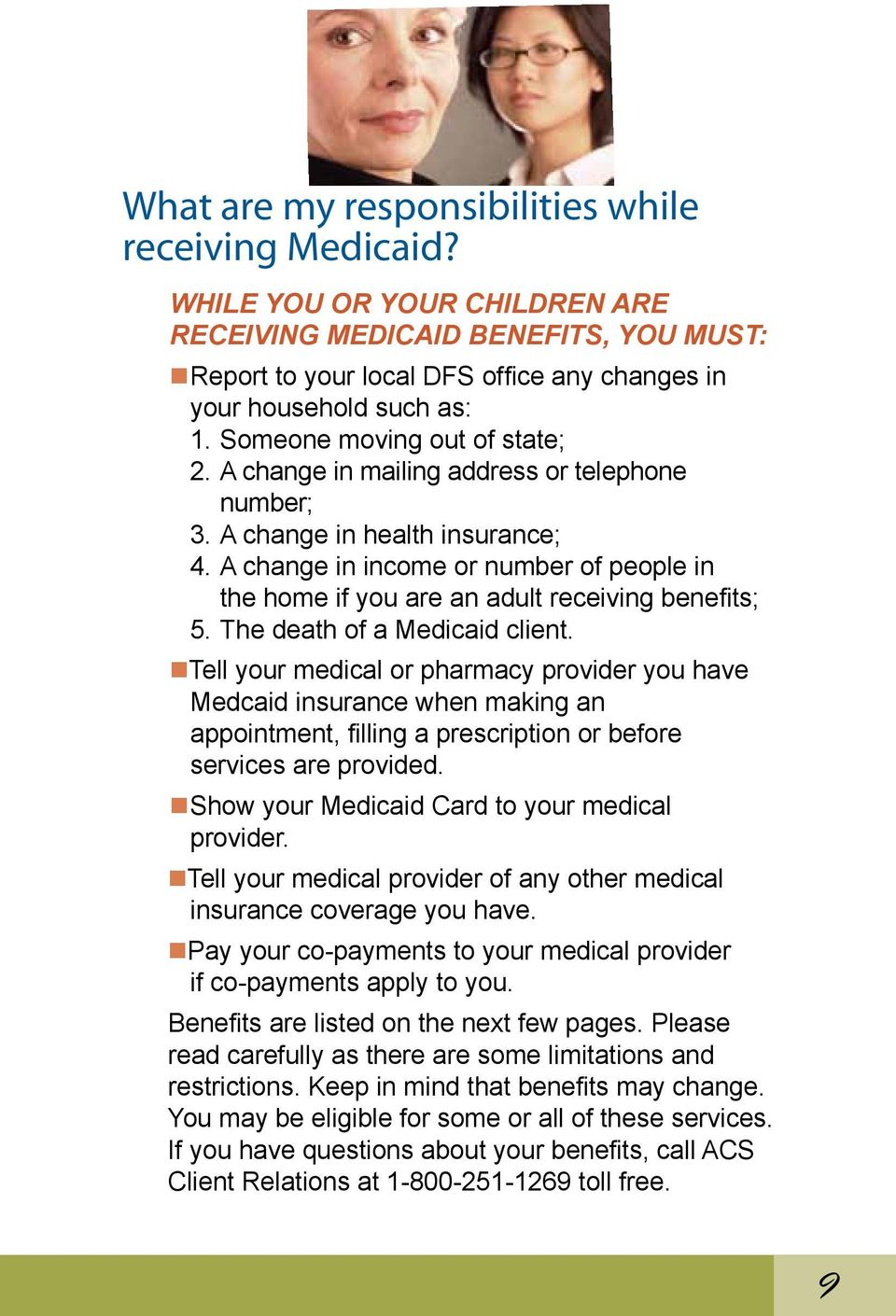 A change in income or number of people in the home if you are an adult receiving benefits; 5. The death of a Medicaid client.