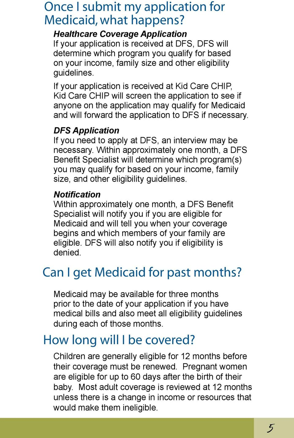 If your application is received at Kid Care CHIP, Kid Care CHIP will screen the application to see if anyone on the application may qualify for Medicaid and will forward the application to DFS if