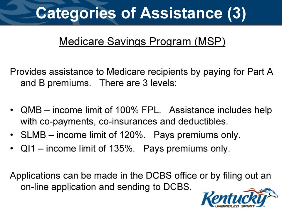 Assistance includes help with co-payments, co-insurances and deductibles. SLMB income limit of 120%.