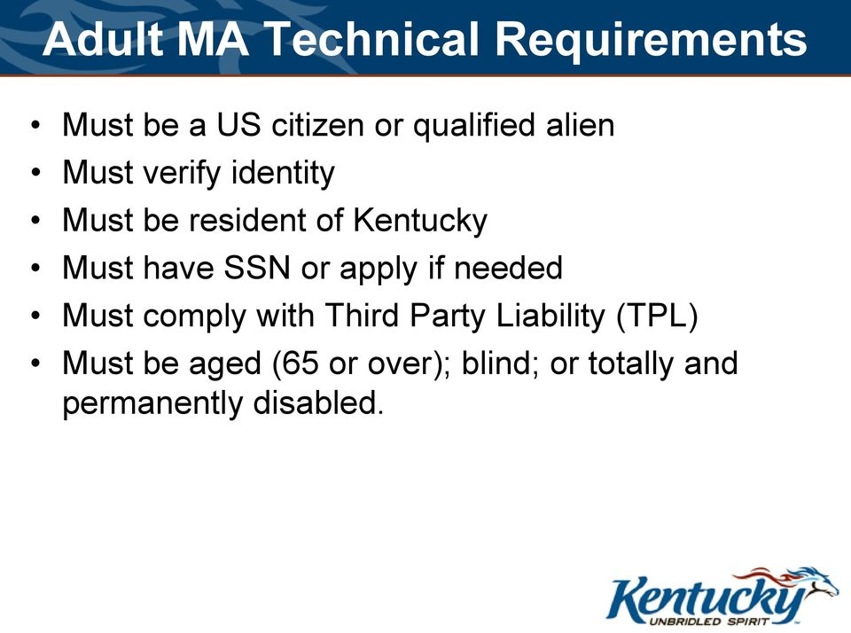 SSN or apply if needed Must comply with Third Party Liability (TPL)
