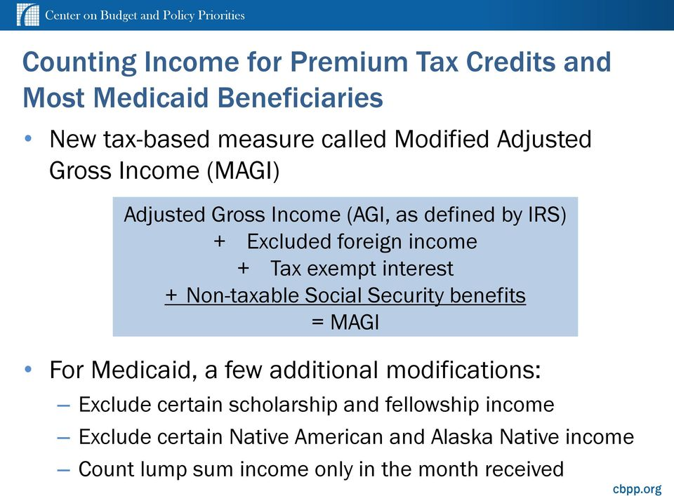 Non-taxable Social Security benefits = MAGI For Medicaid, a few additional modifications: Exclude certain scholarship