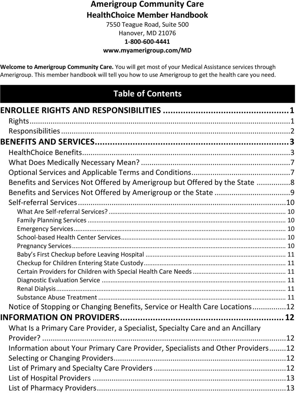 Table of Contents ENROLLEE RIGHTS AND RESPONSIBILITIES... 1 Rights... 1 Responsibilities... 2 BENEFITS AND SERVICES... 3 HealthChoice Benefits... 3 What Does Medically Necessary Mean?