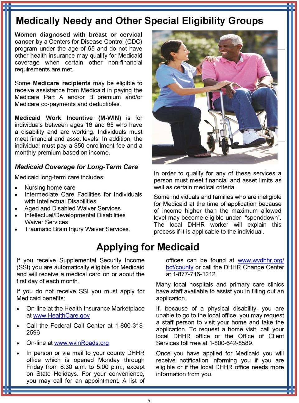 Some Medicare recipients may be eligible to receive assistance from Medicaid in paying the Medicare Part A and/or B premium and/or Medicare co-payments and deductibles.