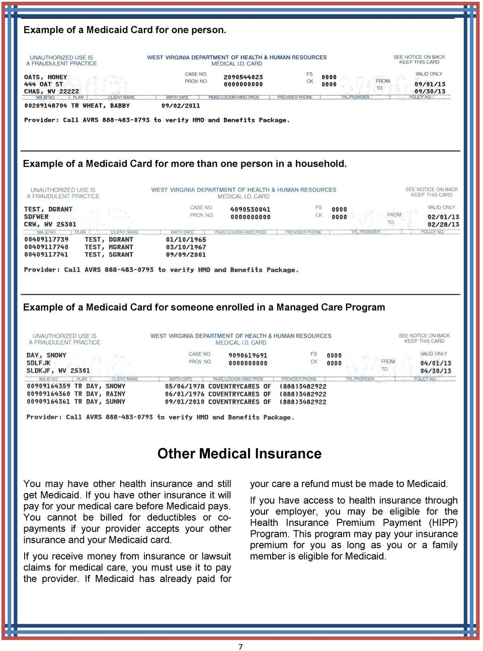 If you have other insurance it will pay for your medical care before Medicaid pays.