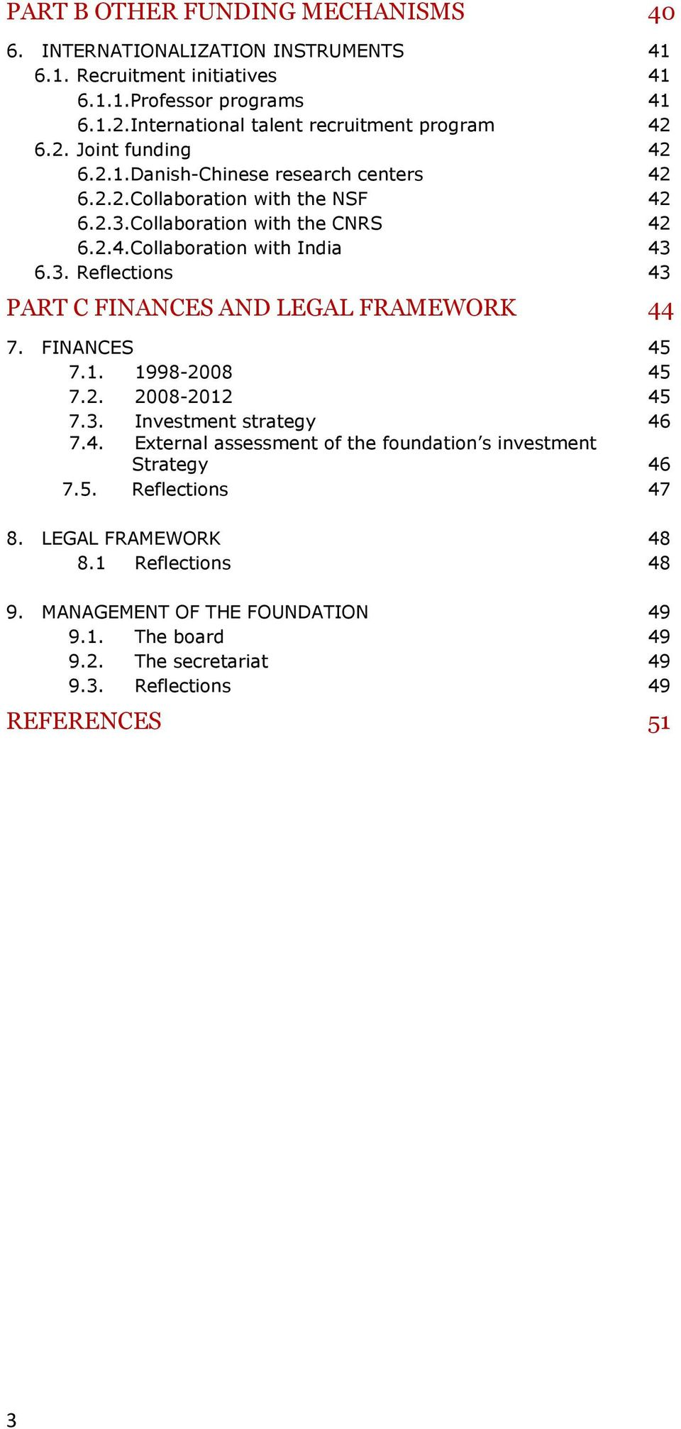 3. Reflections 43 PART C FINANCES AND LEGAL FRAMEWORK 44 7. FINANCES 45 7.1. 1998-2008 45 7.2. 2008-2012 45 7.3. Investment strategy 46 7.4. External assessment of the foundation s investment Strategy 46 7.