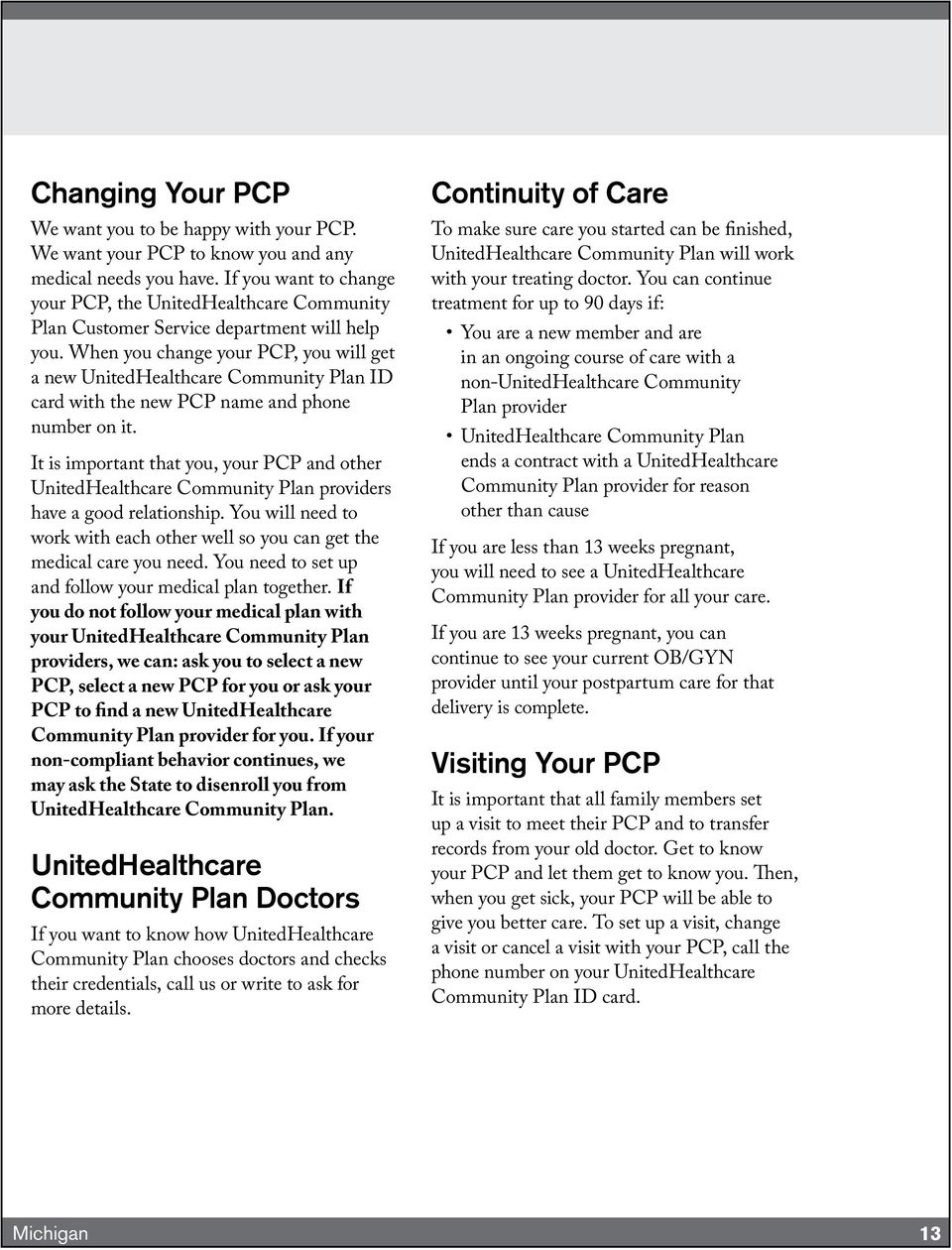 When you change your PCP, you will get a new UnitedHealthcare Community Plan ID card with the new PCP name and phone number on it.