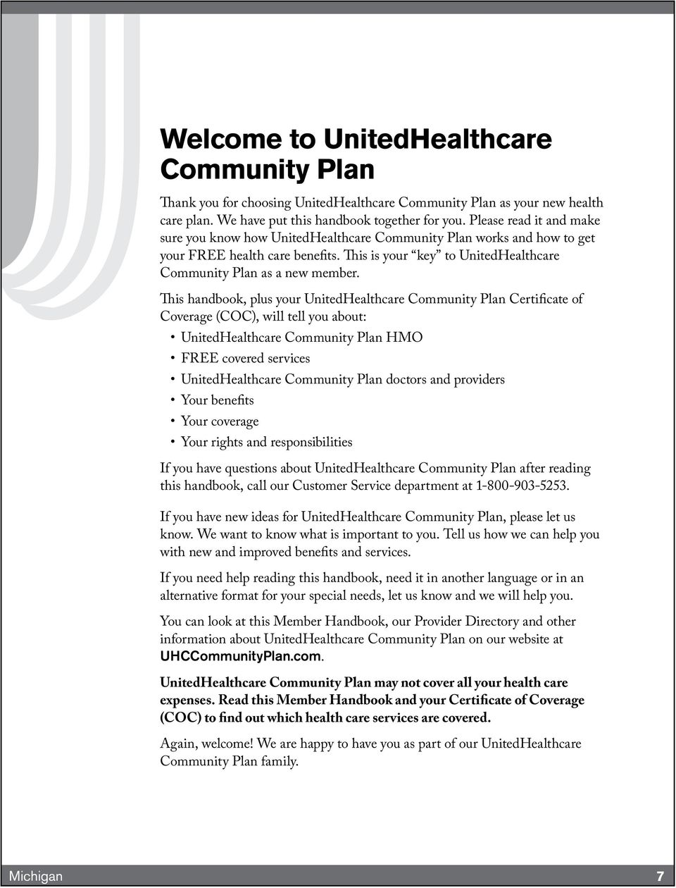 This handbook, plus your UnitedHealthcare Community Plan Certificate of Coverage (COC), will tell you about: UnitedHealthcare Community Plan HMO FREE covered services UnitedHealthcare Community Plan