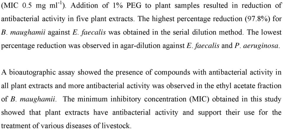 A bioautographic assay showed the presence of compounds with antibacterial activity in all plant extracts and more antibacterial activity was observed in the ethyl acetate fraction of B.