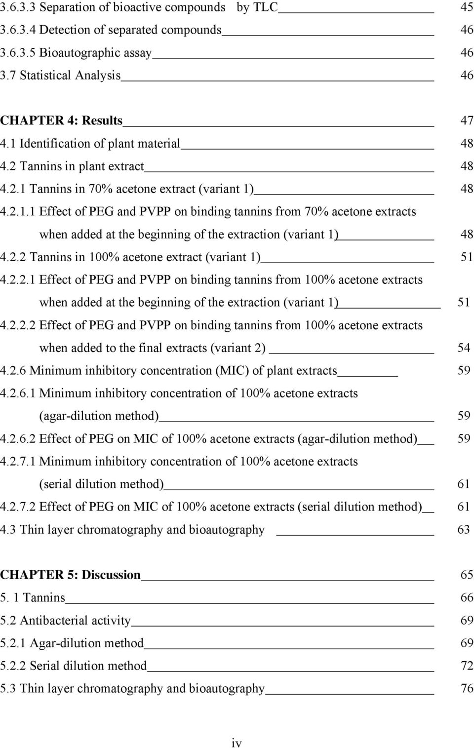 2.2 Tannins in 100% acetone extract (variant 1) 51 4.2.2.1 Effect of PEG and PVPP on binding tannins from 100% acetone extracts when added at the beginning of the extraction (variant 1) 51 4.2.2.2 Effect of PEG and PVPP on binding tannins from 100% acetone extracts when added to the final extracts (variant 2) 54 4.