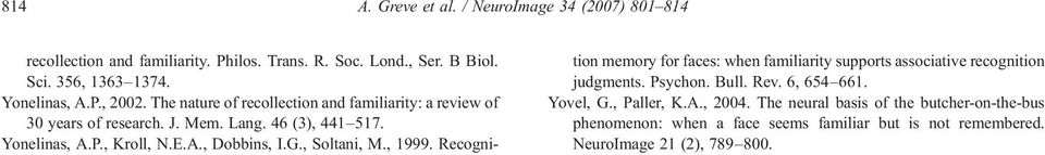 G., Soltani, M., 1999. Recognition memory for faces: when familiarity supports associative recognition judgments. Psychon. Bull. Rev. 6, 654 661. Yovel, G.