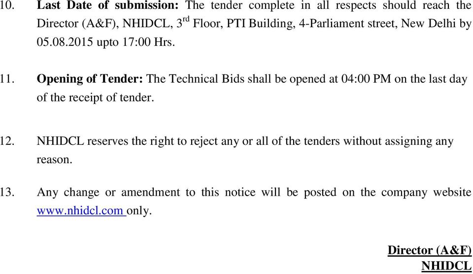Opening of Tender: The Technical Bids shall be opened at 04:00 PM on the last day of the receipt of tender. 12.