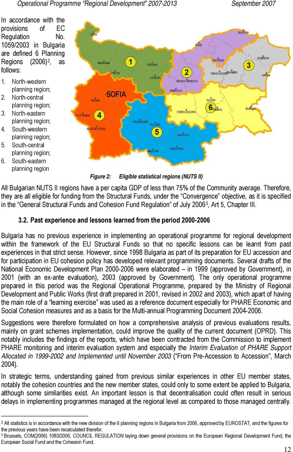 South-eastern planning region Figure 2: Eligible statistical regions (NUTS II) All Bulgarian NUTS II regions have a per capita GDP of less than 75% of the Community average.