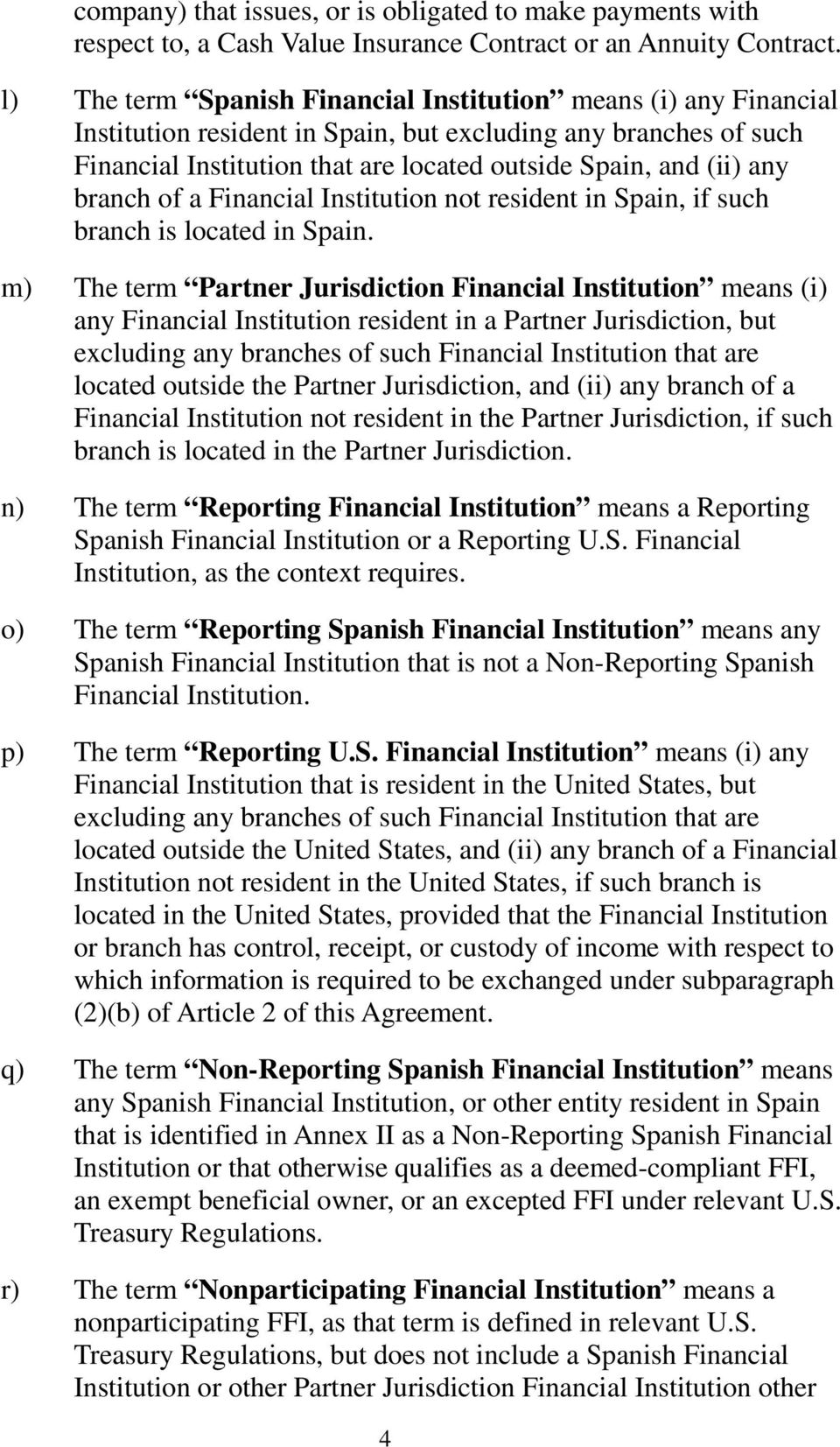 branch of a Financial Institution not resident in Spain, if such branch is located in Spain.