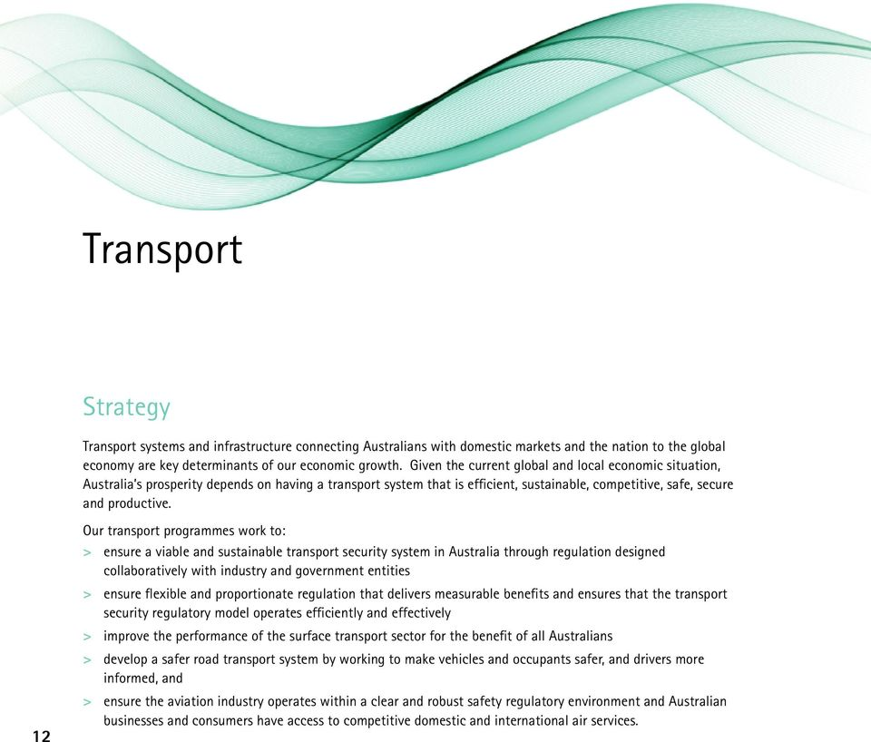 12 Our transport programmes work to: > > ensure a viable and sustainable transport security system in Australia through regulation designed collaboratively with industry and government entities > >
