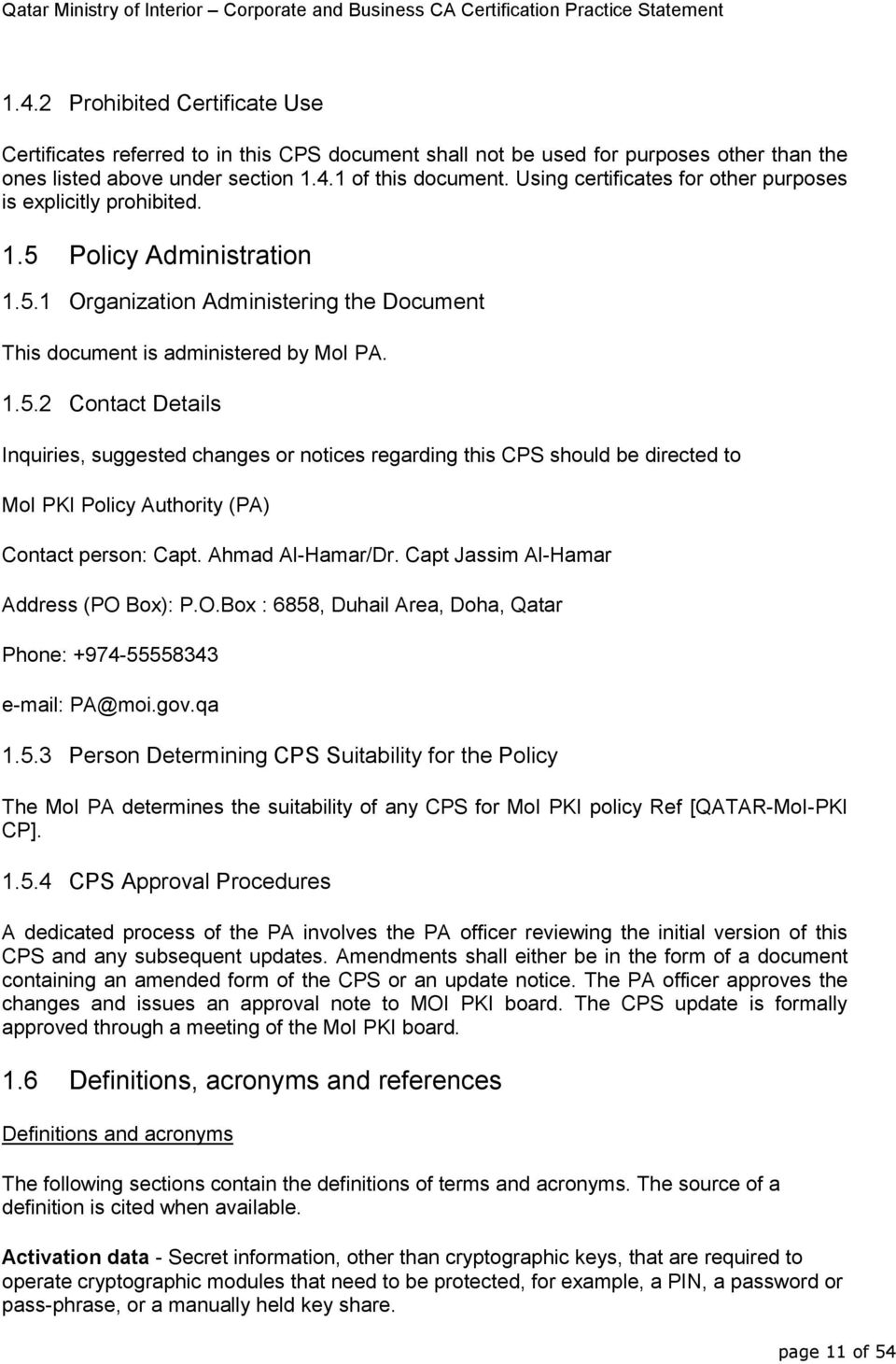 Policy Administration 1.5.1 Organization Administering the Document This document is administered by MoI PA. 1.5.2 Contact Details Inquiries, suggested changes or notices regarding this CPS should be directed to MoI PKI Policy Authority (PA) Contact person: Capt.