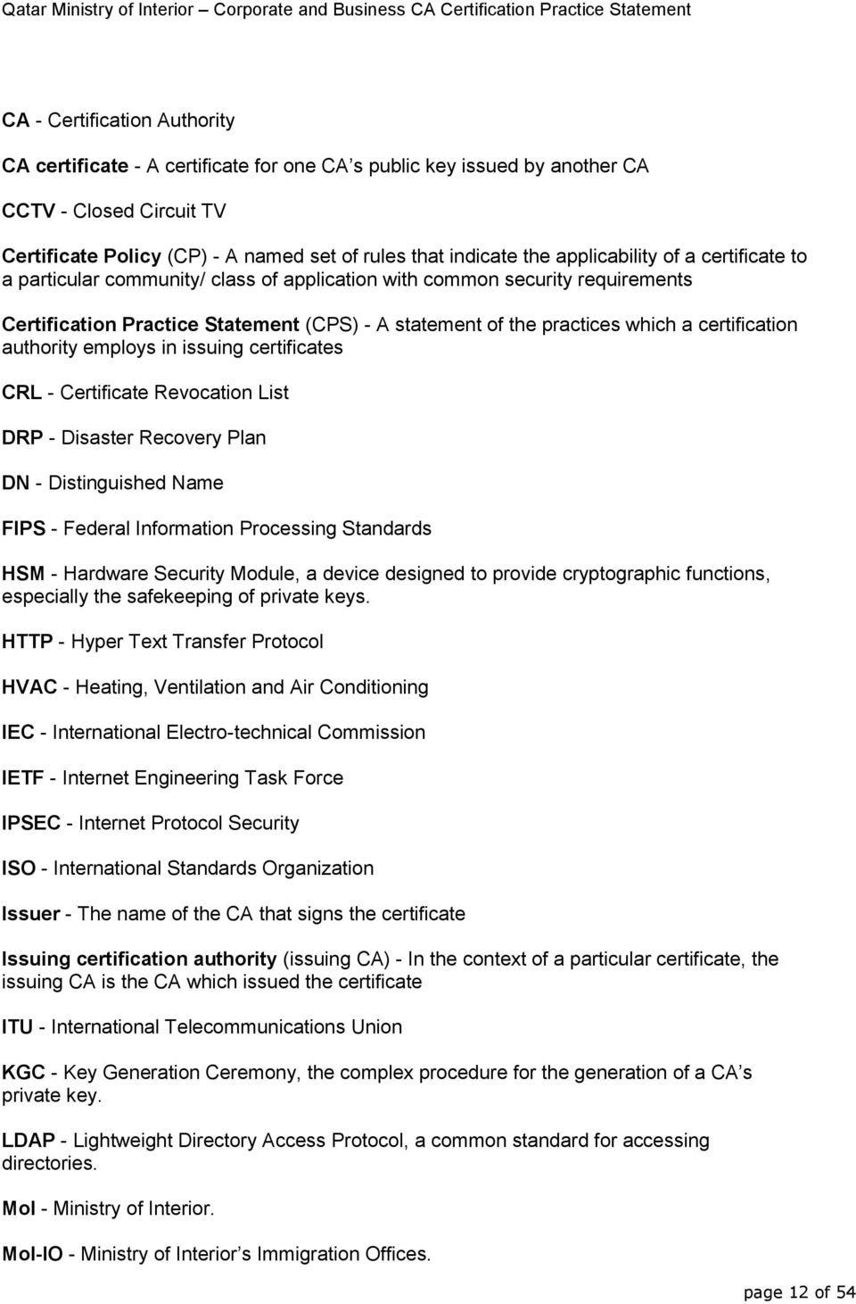 certification authority employs in issuing certificates CRL - Certificate Revocation List DRP - Disaster Recovery Plan DN - Distinguished Name FIPS - Federal Information Processing Standards HSM -