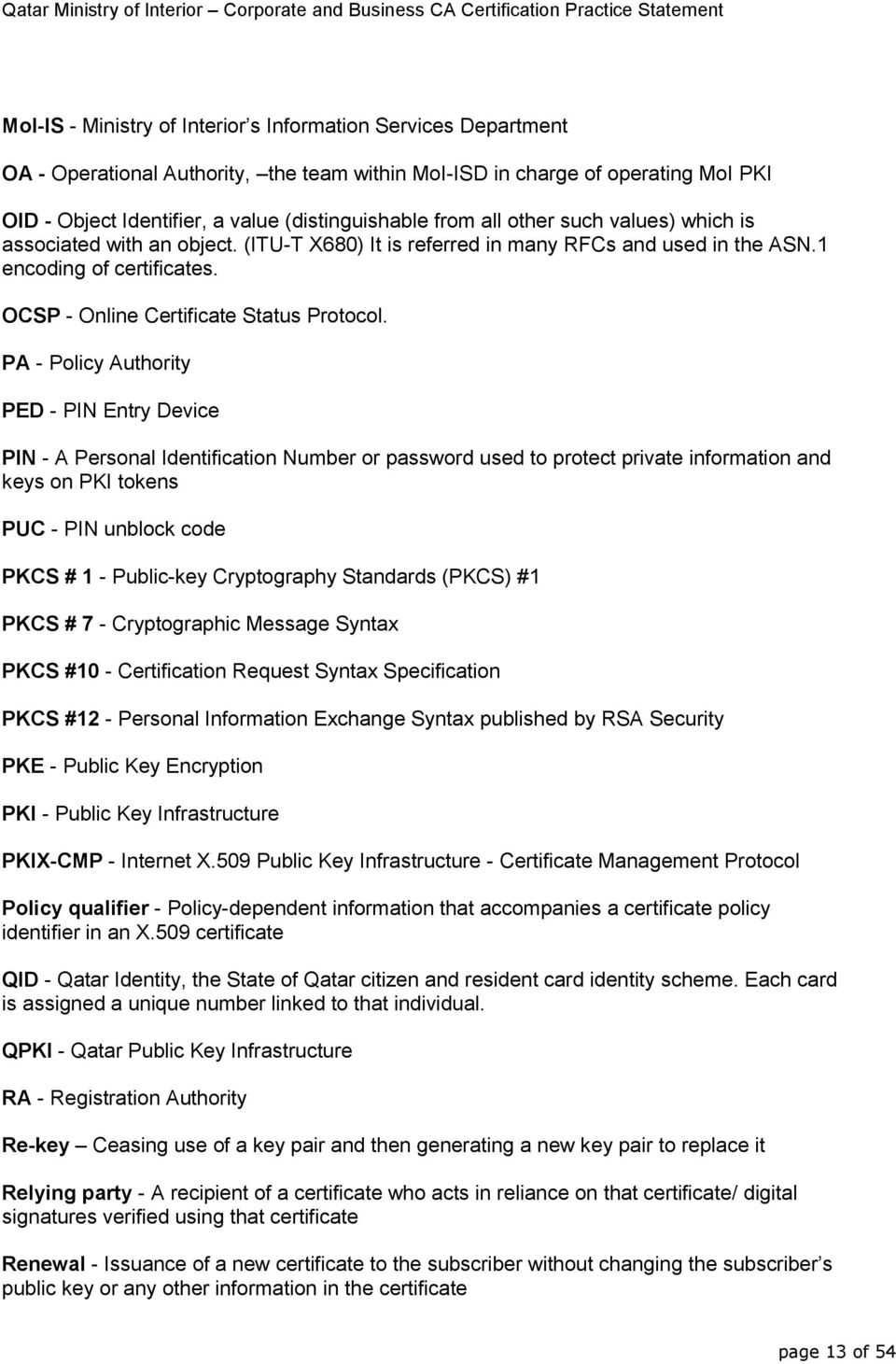 PA - Policy Authority PED - PIN Entry Device PIN - A Personal Identification Number or password used to protect private information and keys on PKI tokens PUC - PIN unblock code PKCS # 1 - Public-key