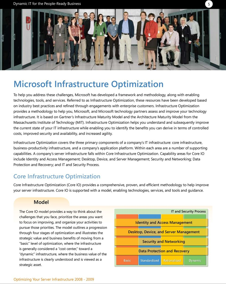 Infrastructure Optimization provides a methodology to help you, Microsoft, and Microsoft technology partners assess and improve your technology infrastructure.