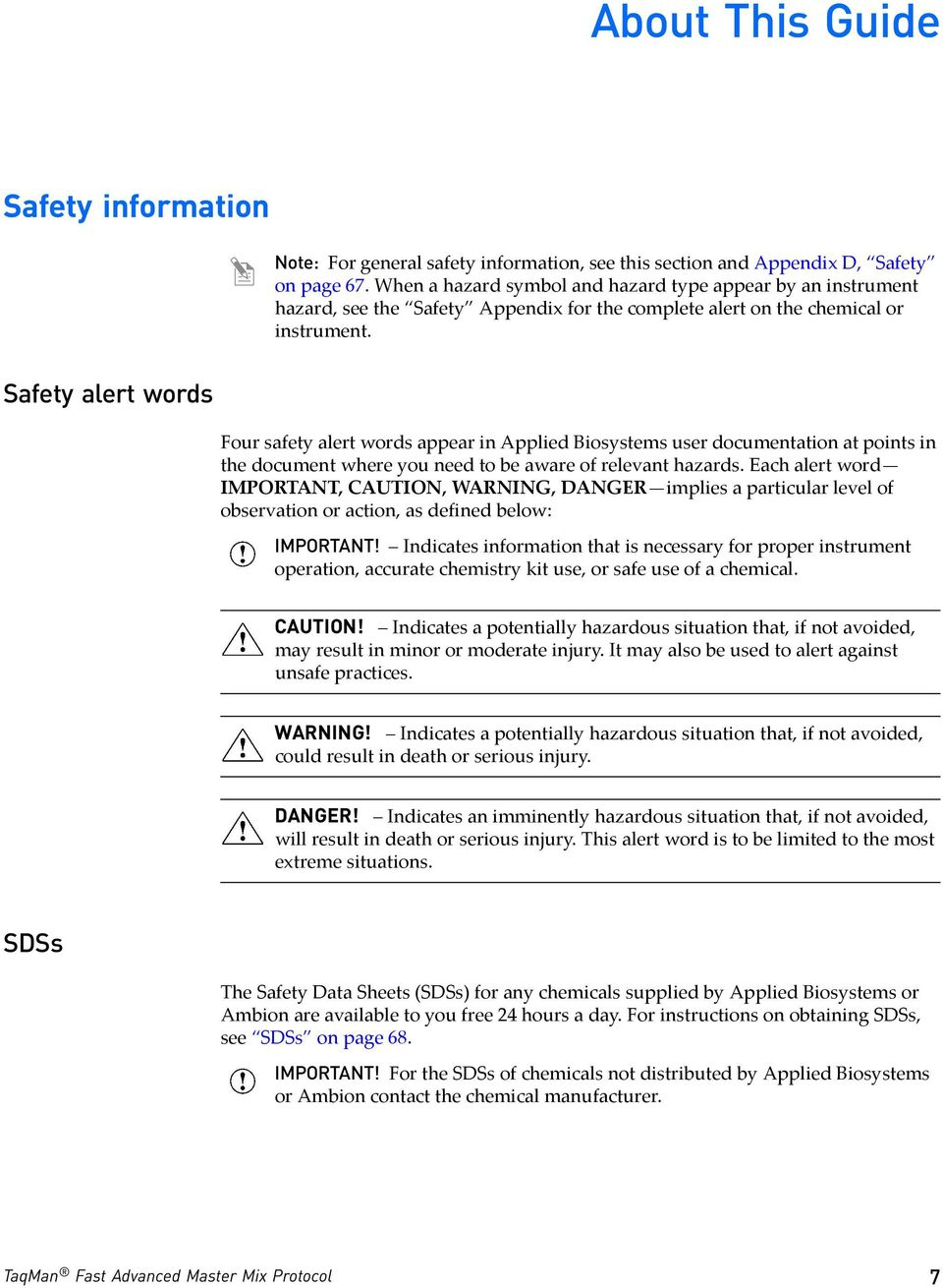 Safety alert words Four safety alert words appear in Applied Biosystems user documentation at points in the document where you need to be aware of relevant hazards.