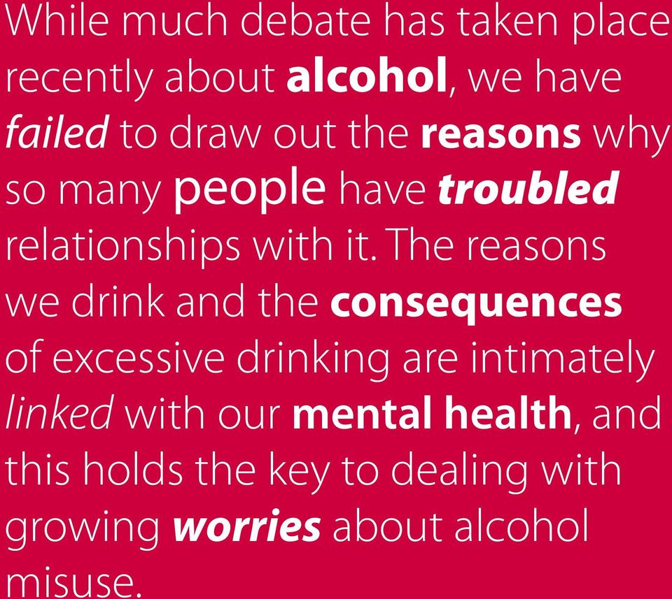 The reasons we drink and the consequences of excessive drinking are intimately linked