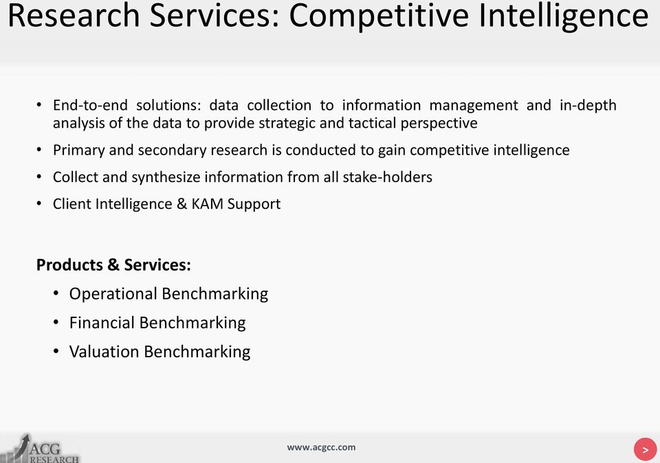 conducted to gain competitive intelligence Collect and synthesize information from all stake-holders Client