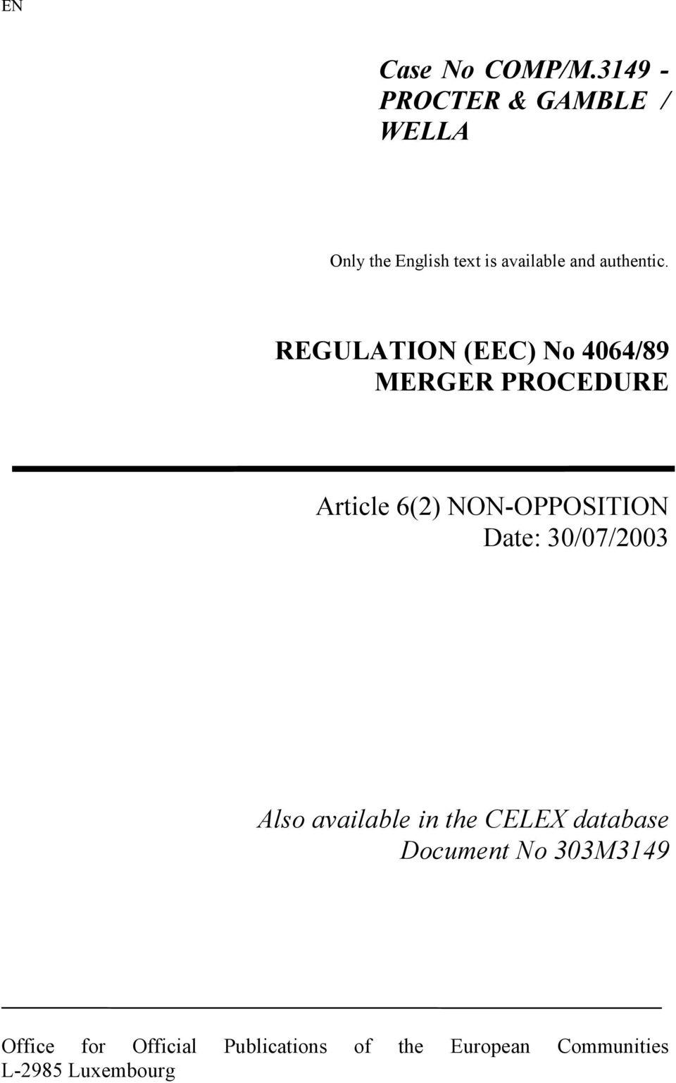REGULATION (EEC) No 4064/89 MERGER PROCEDURE Article 6(2) NON-OPPOSITION Date: