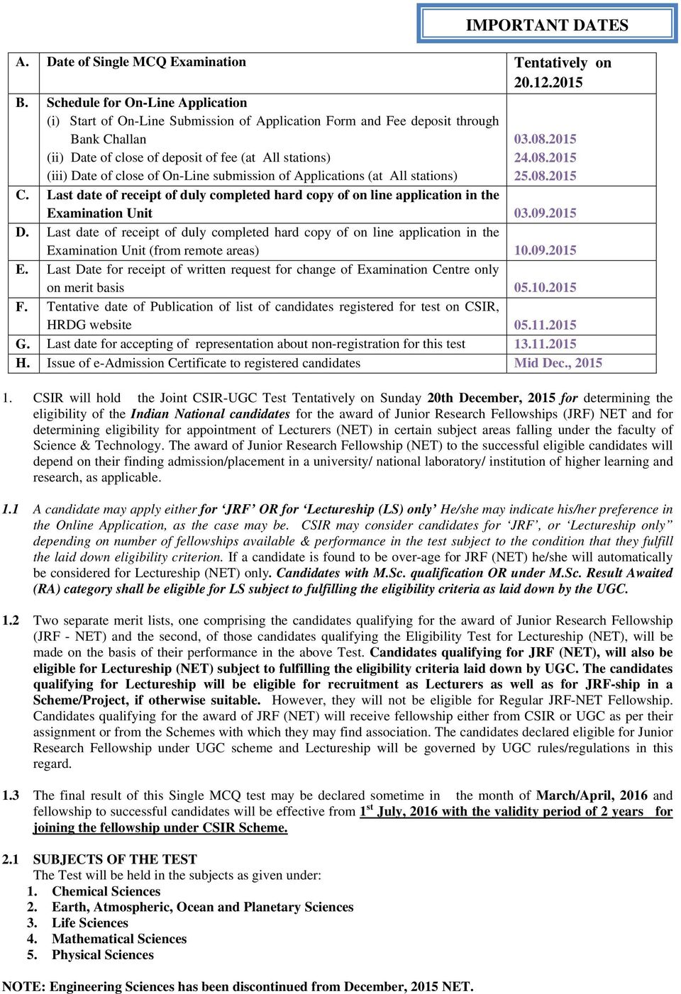 On-Line submission of Applications (at All stations) 03.08.2015 24.08.2015 25.08.2015 C. Last date of receipt of duly completed hard copy of on line application in the Examination Unit 03.09.2015 D.