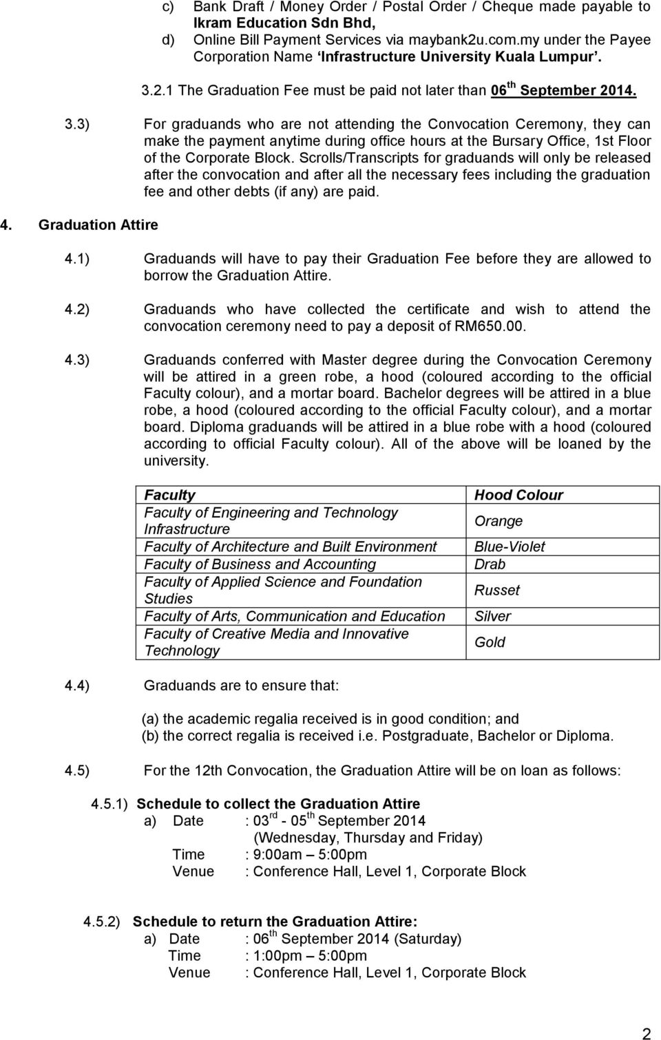 2.1 The Graduation Fee must be paid not later than 06 th September 2014. 3.
