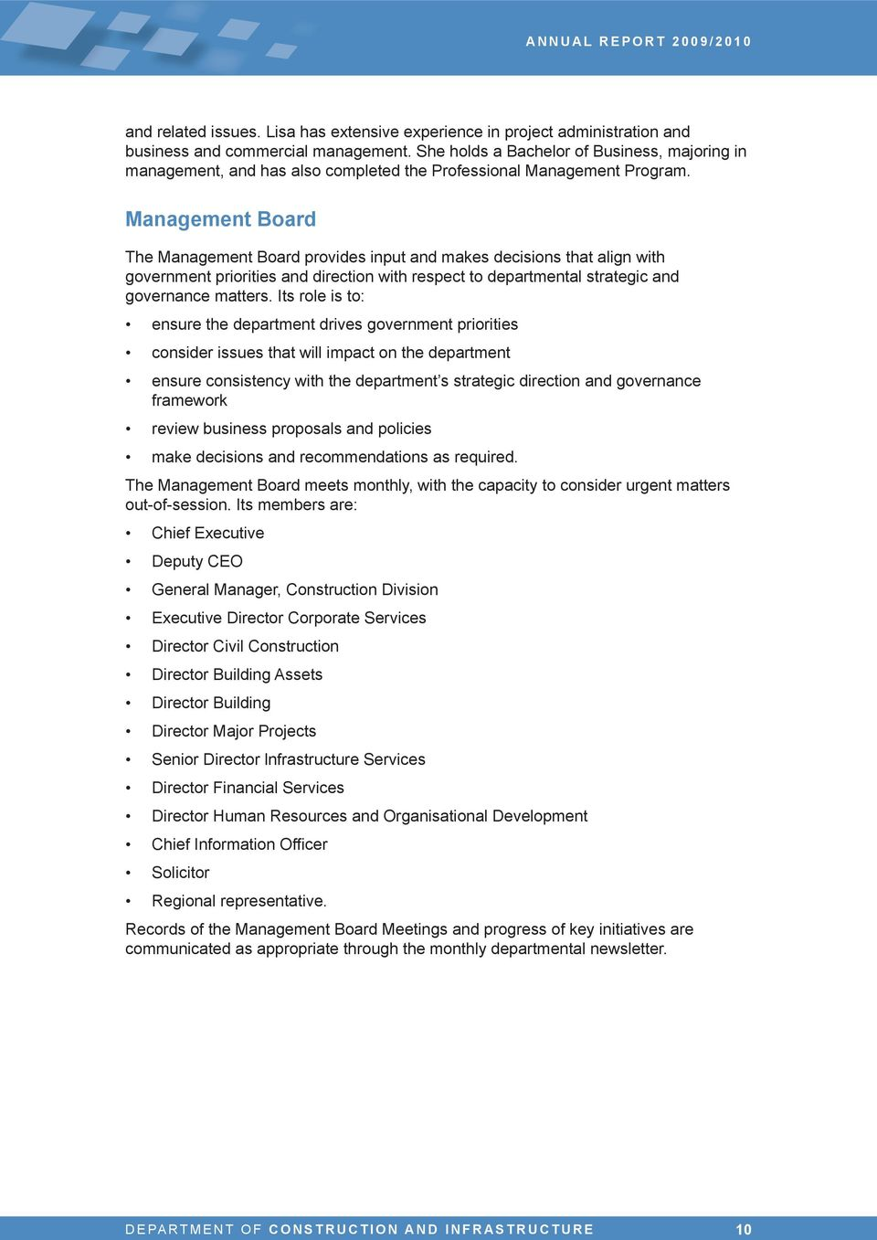 Management Board The Management Board provides input and makes decisions that align with government priorities and direction with respect to departmental strategic and governance matters.