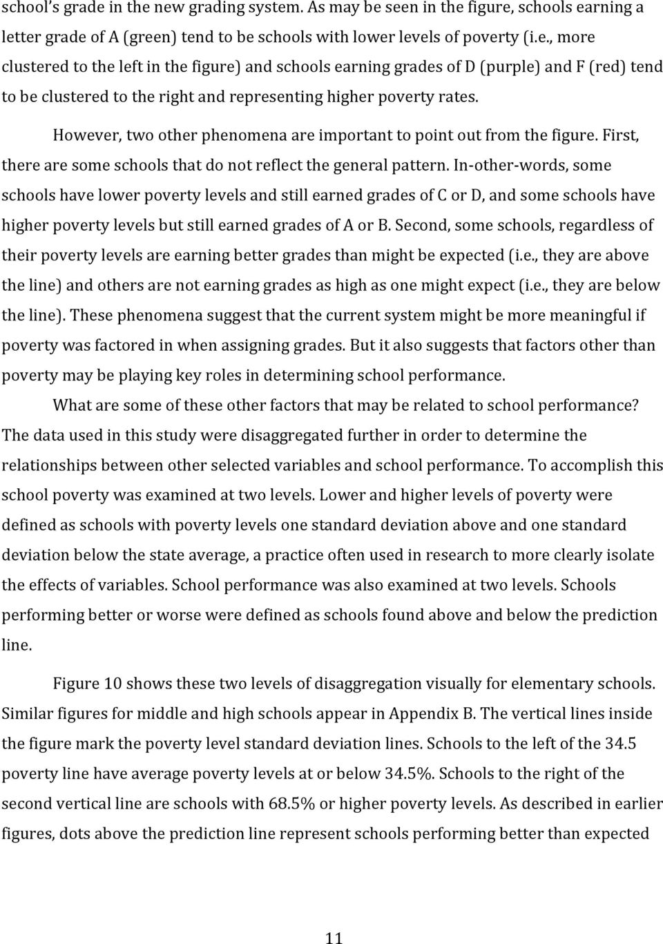 In other words, some schools have lower poverty levels and still earned grades of C or D, and some schools have higher poverty levels but still earned grades of A or B.