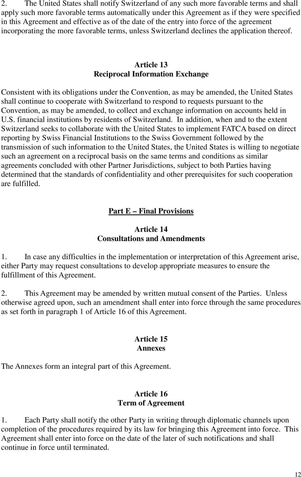 Article 13 Reciprocal Information Exchange Consistent with its obligations under the Convention, as may be amended, the United States shall continue to cooperate with Switzerland to respond to