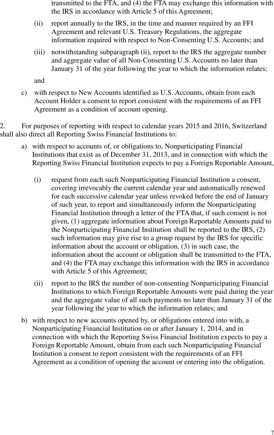 S. Accounts no later than January 31 of the year following the year to which the information relates; and c) with respect to New Accounts identified as U.S. Accounts, obtain from each Account Holder a consent to report consistent with the requirements of an FFI Agreement as a condition of account opening.