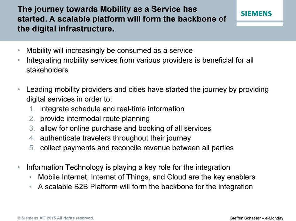 journey by providing digital services in order to: 1. integrate schedule and real-time information 2. provide intermodal route planning 3. allow for online purchase and booking of all services 4.