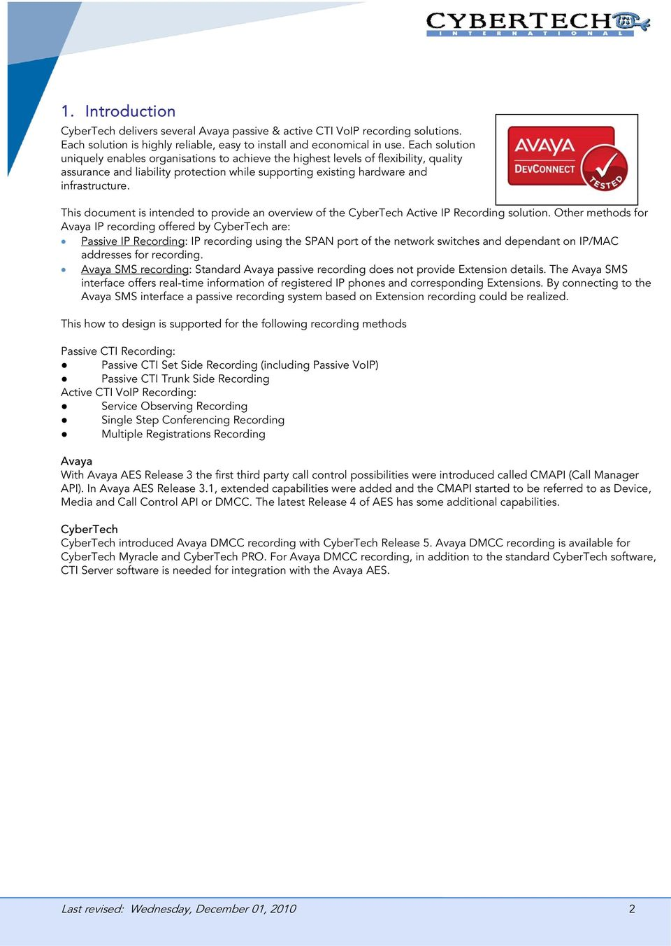 This document is intended to provide an overview of the CyberTech Active IP Recording solution.