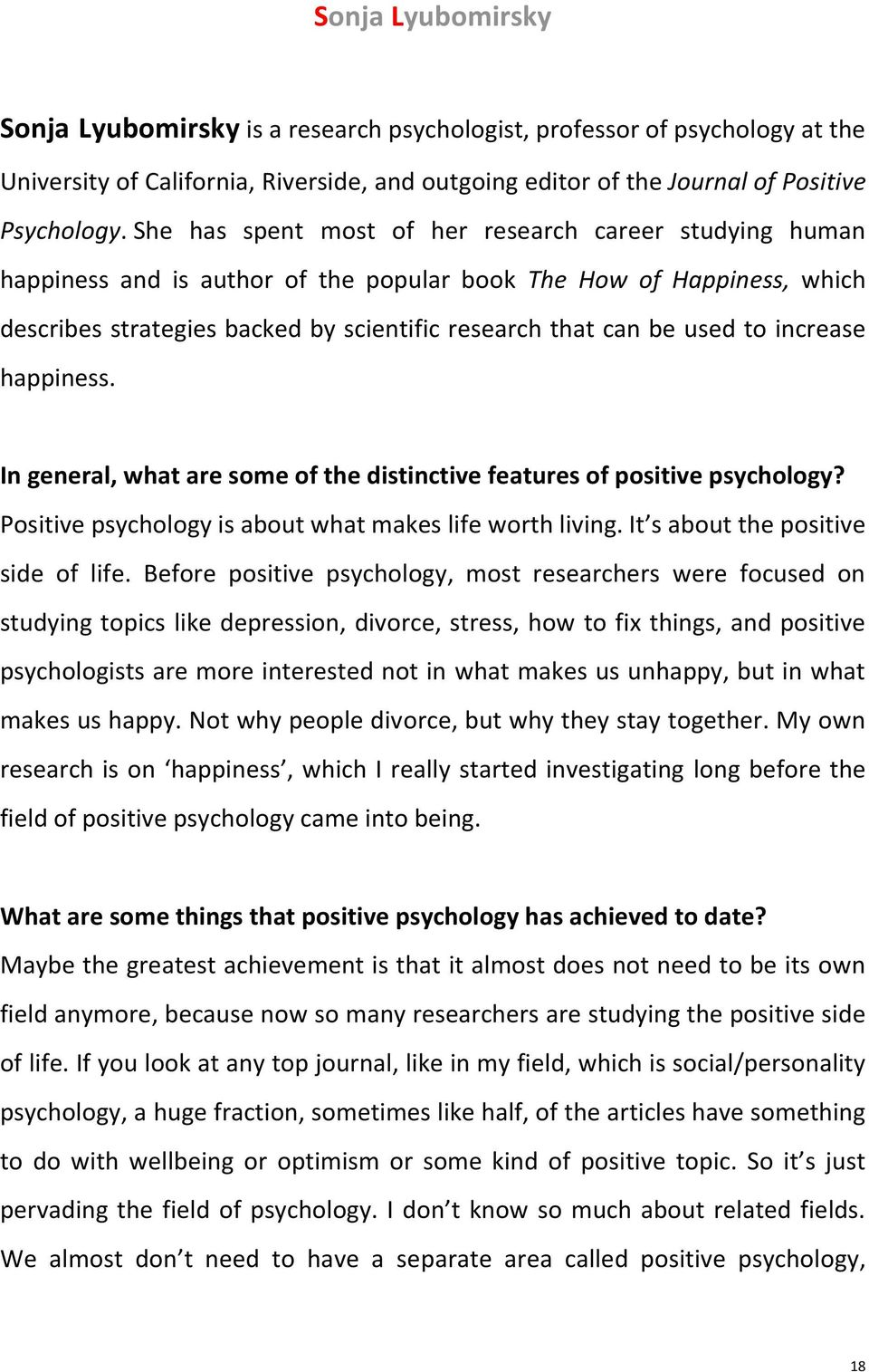 increase happiness. In general, what are some of the distinctive features of positive psychology? Positive psychology is about what makes life worth living. It s about the positive side of life.