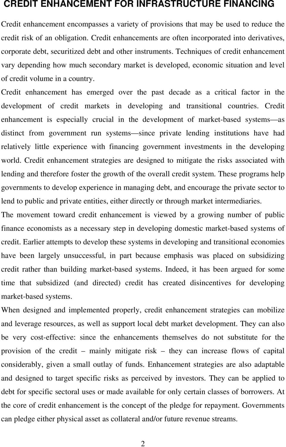 Techniques of credit enhancement vary depending how much secondary market is developed, economic situation and level of credit volume in a country.