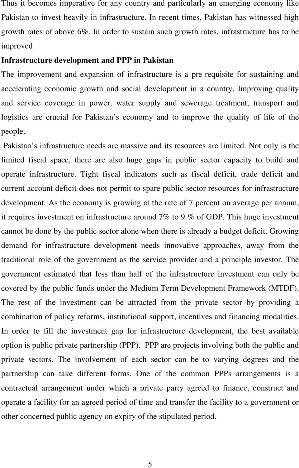 Infrastructure development and PPP in Pakistan The improvement and expansion of infrastructure is a pre-requisite for sustaining and accelerating economic growth and social development in a country.