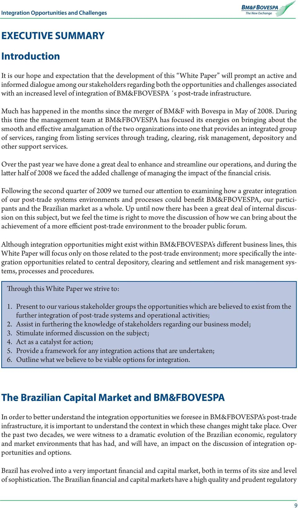 Much has happened in the months since the merger of BM&F with Bovespa in May of 2008.
