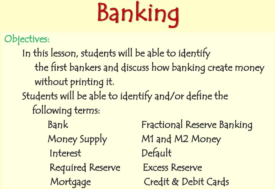 Students will be able to identify and/or define the following terms: Bank Fractional