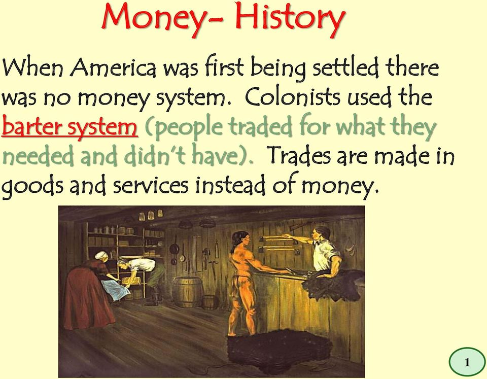 Colonists used the barter system (people traded for