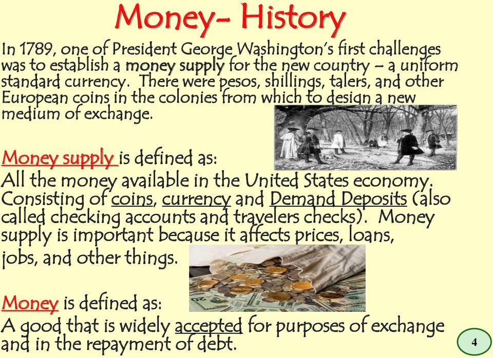 Money supply is defined as: All the money available in the United States economy.