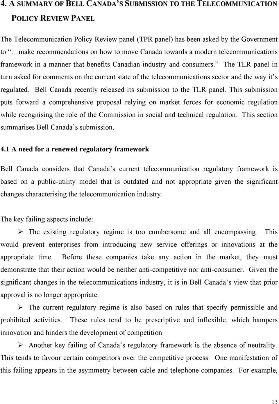 The TLR panel in turn asked for comments on the current state of the telecommunications sector and the way it s regulated. Bell Canada recently released its submission to the TLR panel.