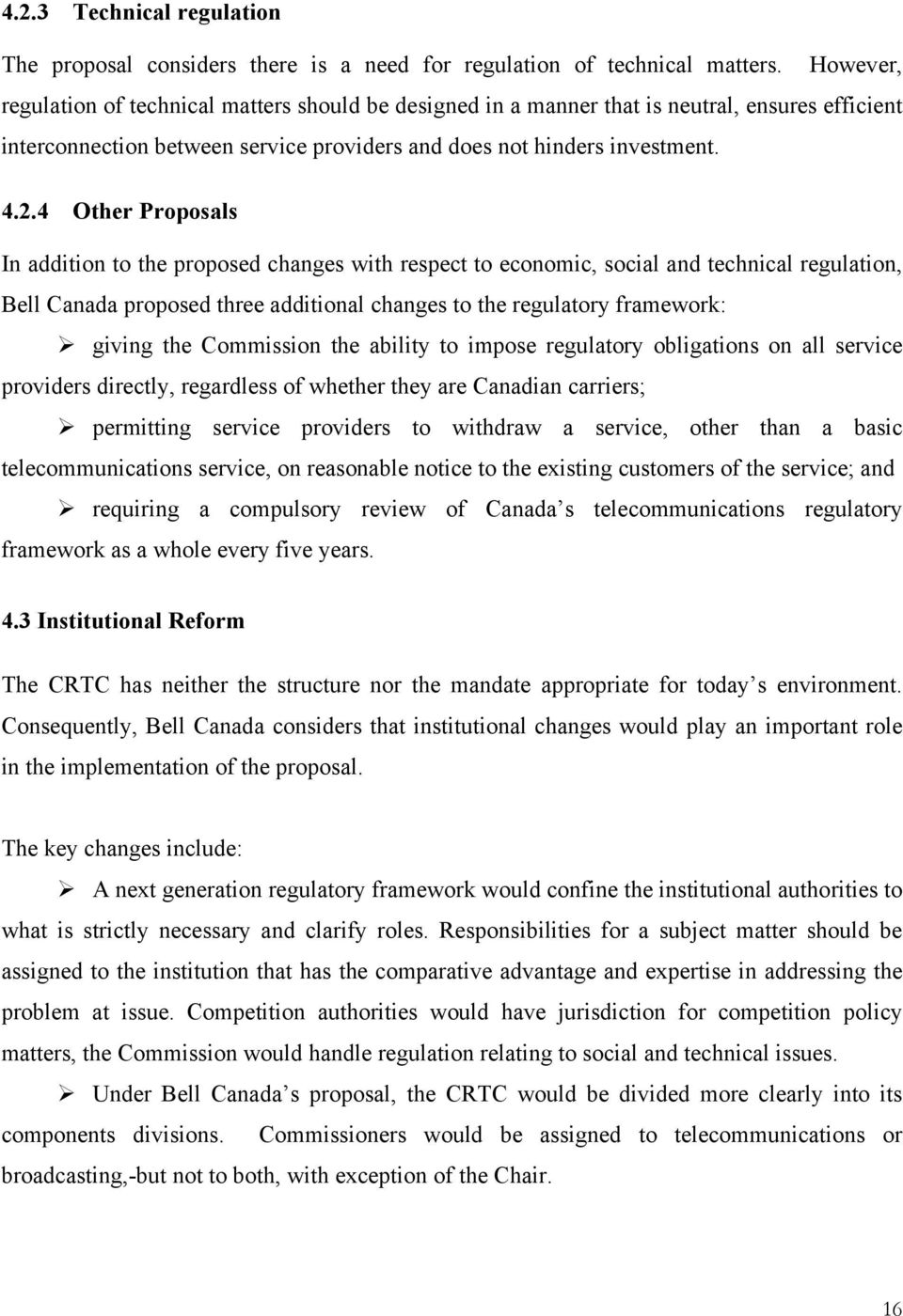 4 Other Proposals In addition to the proposed changes with respect to economic, social and technical regulation, Bell Canada proposed three additional changes to the regulatory framework: giving the