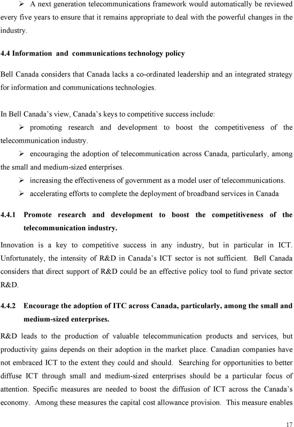 In Bell Canada s view, Canada s keys to competitive success include: promoting research and development to boost the competitiveness of the telecommunication industry.