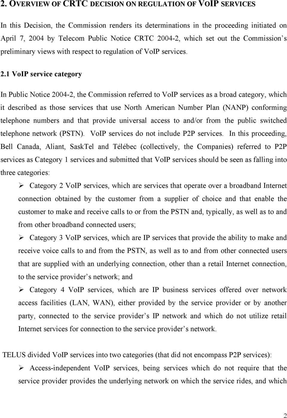1 VoIP service category In Public Notice 2004-2, the Commission referred to VoIP services as a broad category, which it described as those services that use North American Number Plan (NANP)
